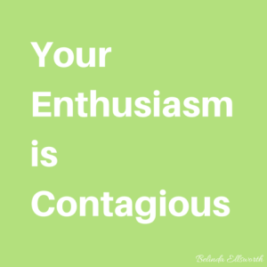your enthusiasm is contagious step into success